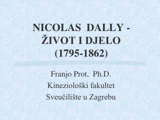 NICOLAS  DALLY -  ŽIVOT I DJELO (1795-1862)