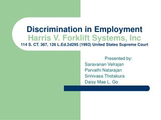 Discrimination in Employment Harris V. Forklift Systems, Inc 114 S. CT. 367, 126 L.Ed.2d295 (1993) United States Supreme