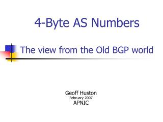 4-Byte AS Numbers The view from the Old BGP world