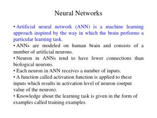 Neural Networks  Artificial neural network (ANN) is a machine learning approach inspired by the way in which the brain p