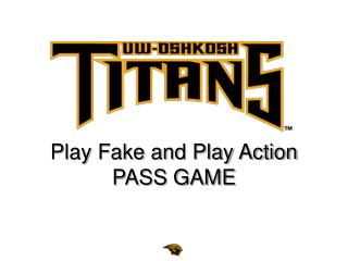 Play Fake and Play Action PASS GAME