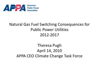 Natural Gas Fuel Switching Consequences for Public Power Utilities 2012-2017 Theresa Pugh