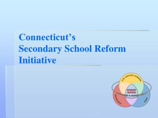 Connecticut s  Secondary School Reform Initiative