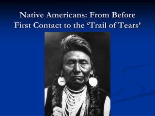Native Americans: From Before First Contact to the 'Trail of Tears'