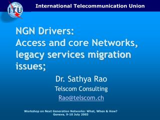 NGN Drivers:  Acces s and  core  Networks,  legacy services migration issues;