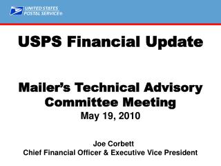 USPS Financial Update Mailer's Technical Advisory Committee Meeting May 19, 2010    Joe Corbett