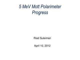 5 MeV Mott Polarimeter Progress