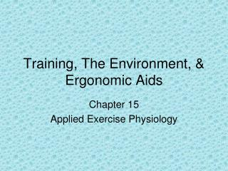 Training, The Environment, & Ergonomic Aids