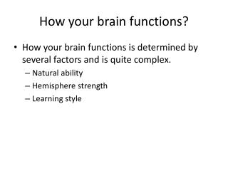 How your brain functions?