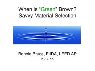 "When is "" Green "" Brown?  Savvy Material Selection"