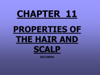 CHAPTER  11 PROPERTIES OF THE HAIR AND SCALP 2012 Edition