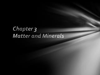 Chapter 3 Matter and Minerals