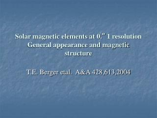 """Solar magnetic elements at 0. """"  1 resolution General appearance and magnetic structure"""