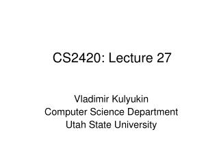 CS2420: Lecture 27