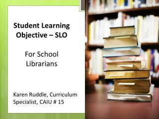 Student Learning  Objective – SLO For School Librarians