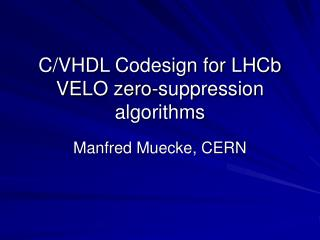 C/VHDL Codesign for LHCb VELO zero-suppression algorithms