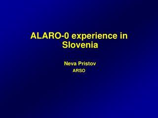 ALARO-0 experience in Slovenia