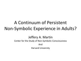 A Continuum of  Persistent  Non-Symbolic Experience in  Adults?