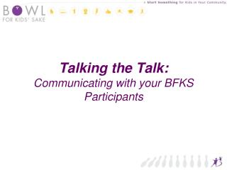 Talking the Talk: Communicating with your BFKS Participants