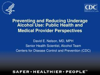 Preventing and Reducing Underage  Alcohol Use: Public Health and  Medical Provider Perspectives