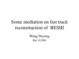 Some mediation on fast track reconstruction of  BESIII