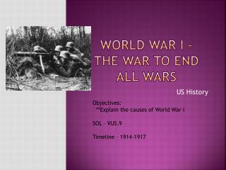 World War I –  The War To End All Wars