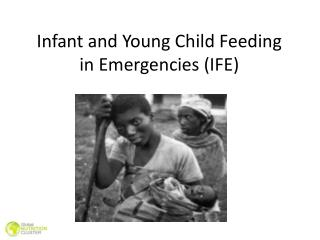 Infant and Young Child Feeding in Emergencies (IFE)