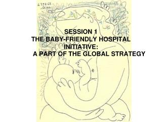 SESSION 1  THE BABY-FRIENDLY HOSPITAL INITIATIVE:  	A PART OF THE GLOBAL STRATEGY