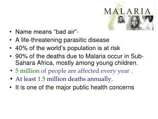 "Name means ""bad air""- A life-threatening parasitic disease"