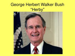 "George Herbert Walker Bush ""Herby"""