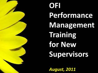 OFI  Performance  Management Training  for New Supervisors August, 2011