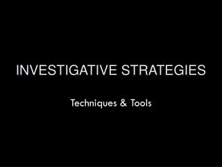 INVESTIGATIVE STRATEGIES