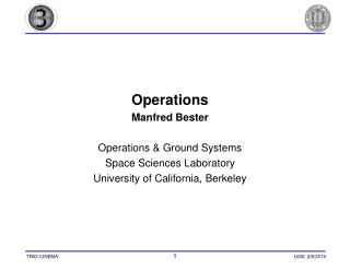 Operations Manfred Bester Operations & Ground Systems Space Sciences Laboratory