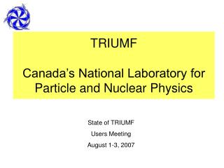 TRIUMF  Canada's National Laboratory for Particle and Nuclear Physics