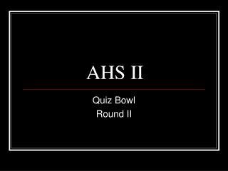 AHS II