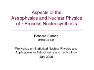Aspects of the  Astrophysics and Nuclear Physics of  r -Process Nucleosynthesis