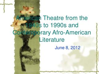 American Theatre from the 1940s to 1990s and Contemporary Afro-American Literature