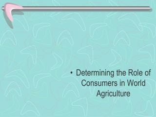 Determining the Role of Consumers in World Agriculture