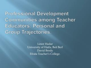 Professional Development Communities among Teacher Educators: Personal and Group Trajectories.