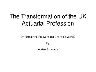 The Transformation of the UK Actuarial Profession