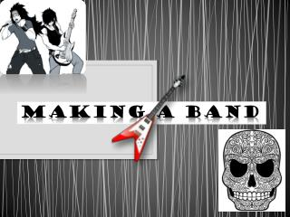 MAKING A BAND
