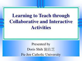 Learning to Teach through Collaborative and Interactive Activities
