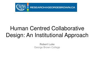Human Centred Collaborative Design: An Institutional Approach
