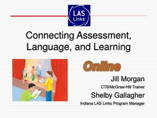 Jill Morgan CTB/McGraw-Hill Trainer Shelby Gallagher Indiana LAS Links Program Manager