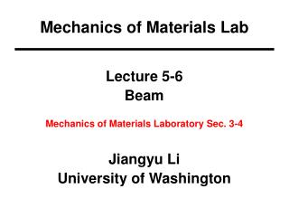 Lecture 5-6 Beam Mechanics of Materials Laboratory Sec. 3-4 Jiangyu Li University of Washington