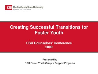 Creating Successful Transitions for Foster Youth CSU Counselors' Conference   2009
