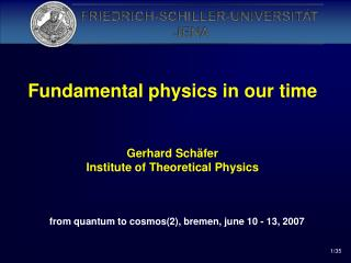 Fundamental physics in our time Gerhard Schäfer Institute of Theoretical Physics