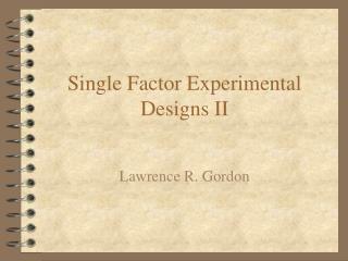 Single Factor Experimental Designs II