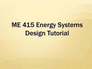 ME 415 Energy Systems Design Tutorial