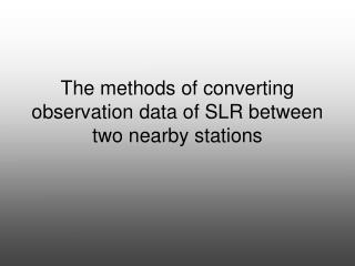The methods of converting observation data of SLR between two nearby stations